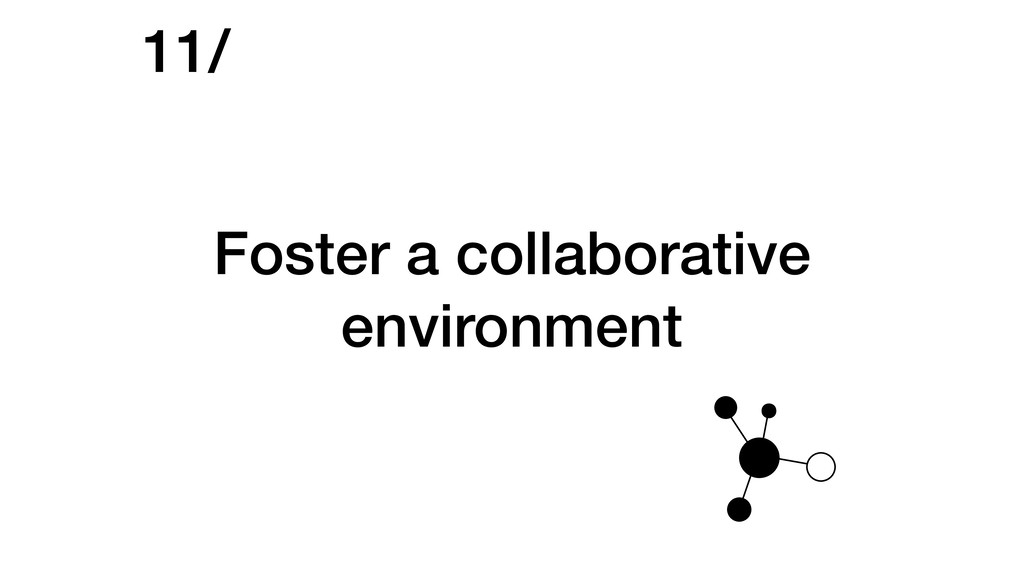 Foster a collaborative environment 11/