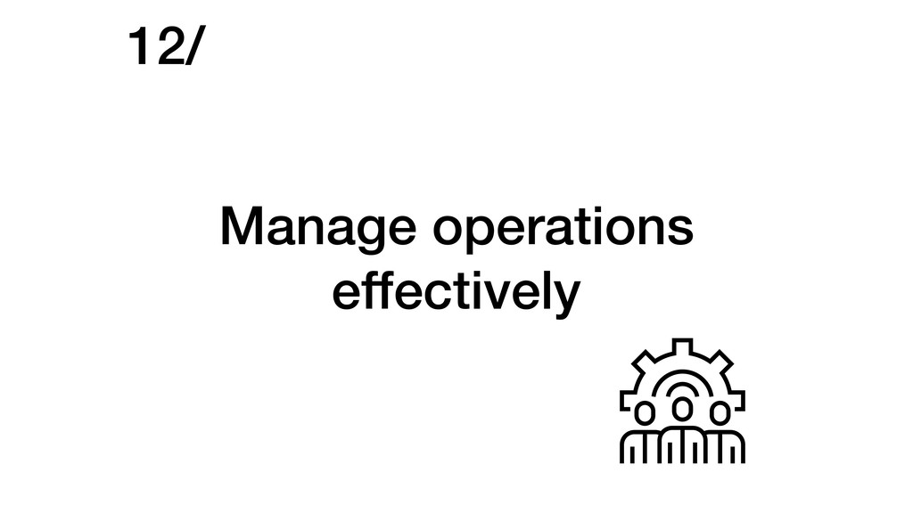 Manage operations effectively 12/