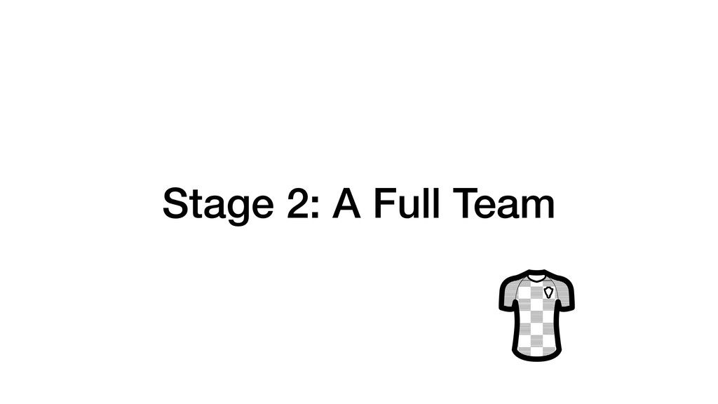 Stage 2: A Full Team