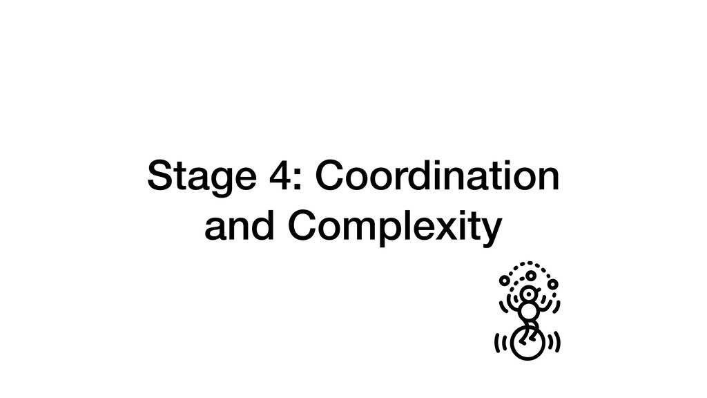 Stage 4: Coordination and Complexity