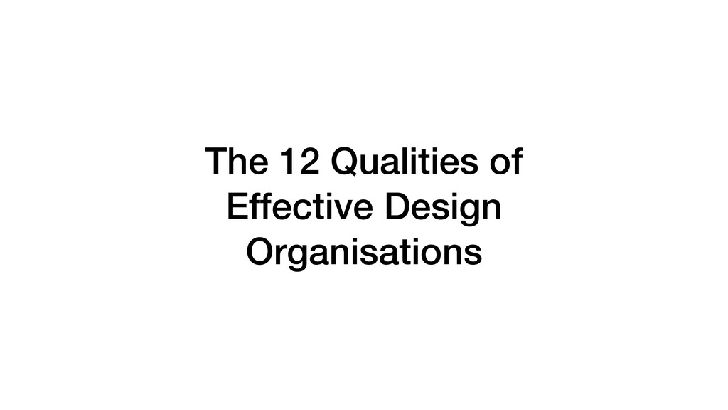 The 12 Qualities of Effective Design Organisati...