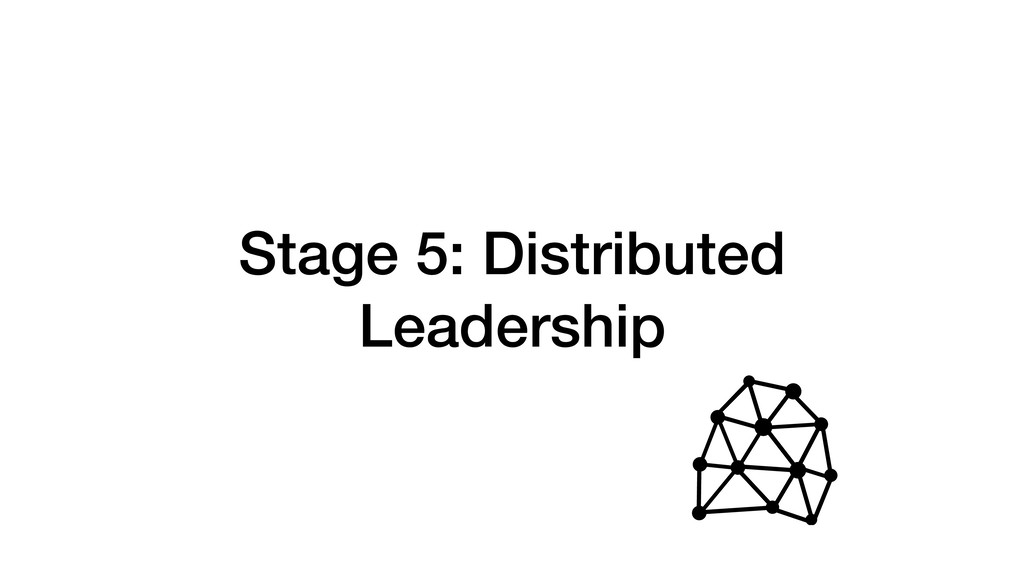 Stage 5: Distributed Leadership