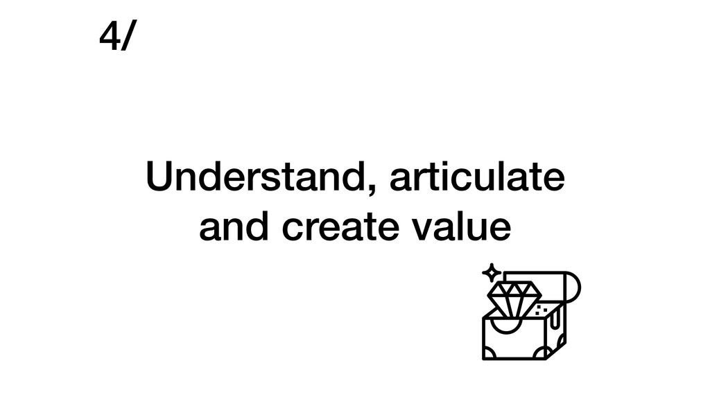 Understand, articulate and create value 4/