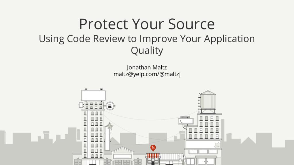 Jonathan Maltz maltz@yelp.com/@maltzj Protect Y...