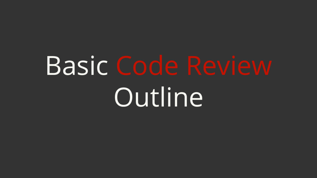 Basic Code Review Outline