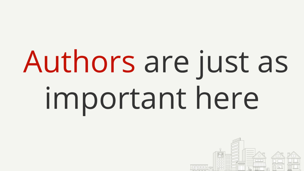 Authors are just as important here