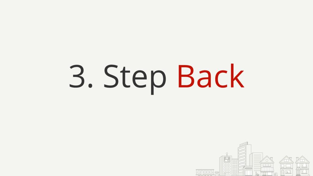 3. Step Back