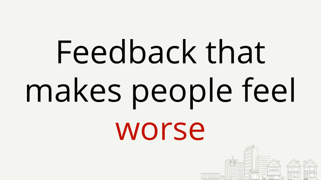 Feedback that makes people feel worse