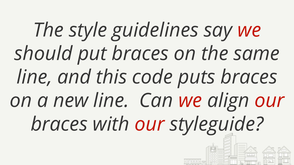 The style guidelines say we should put braces o...