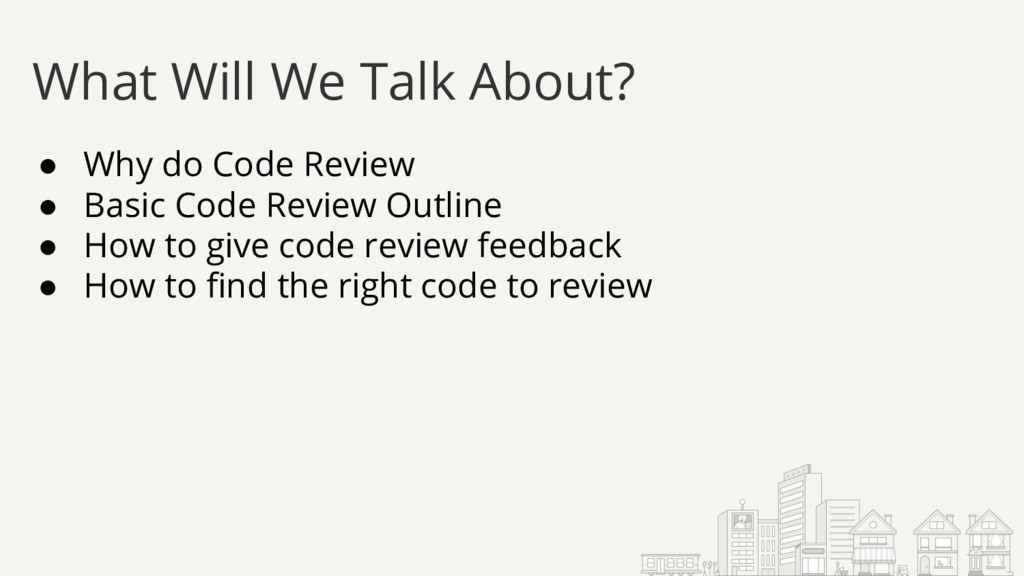 ● Why do Code Review ● Basic Code Review Outlin...