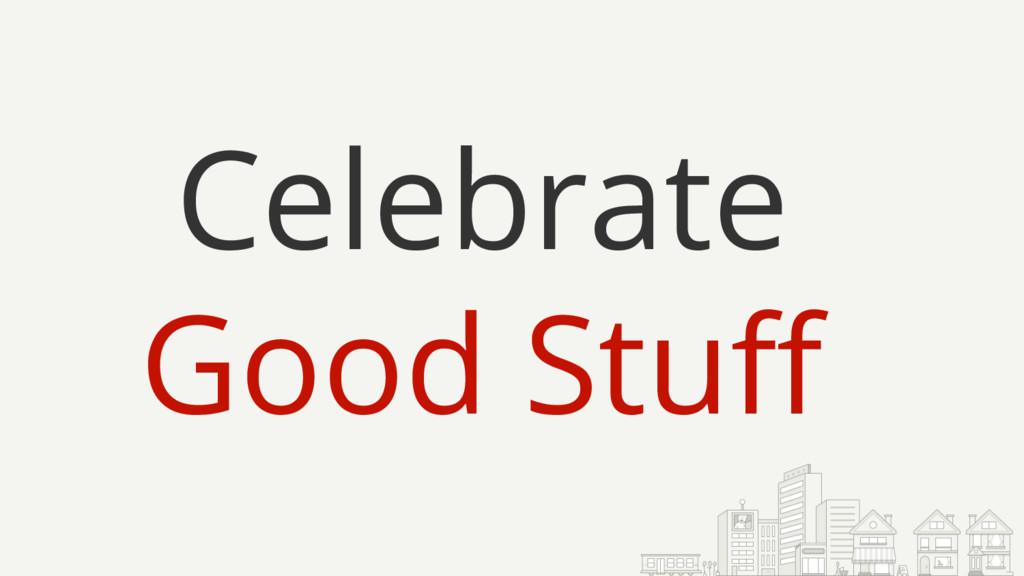 Celebrate Good Stuff