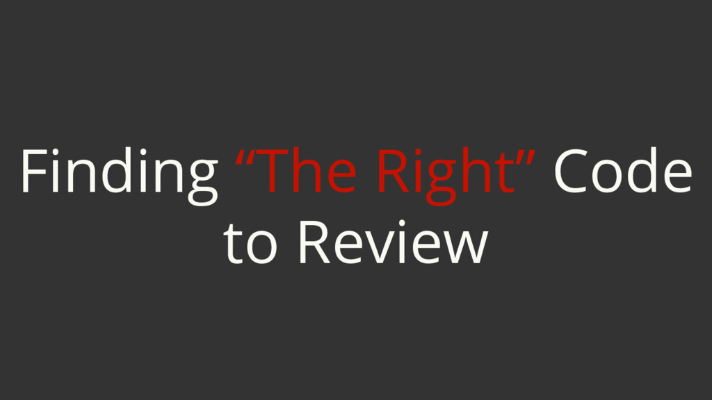 "Finding ""The Right"" Code to Review"