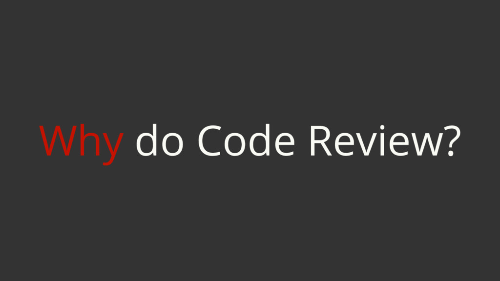 Why do Code Review?