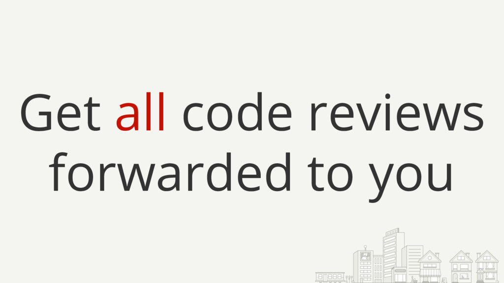 Get all code reviews forwarded to you