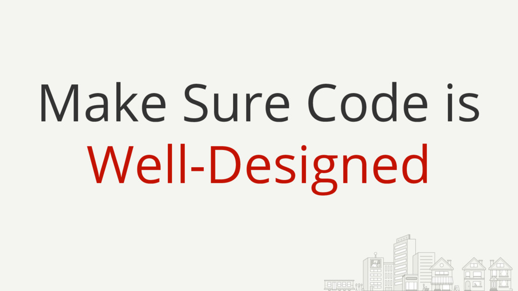 Make Sure Code is Well-Designed