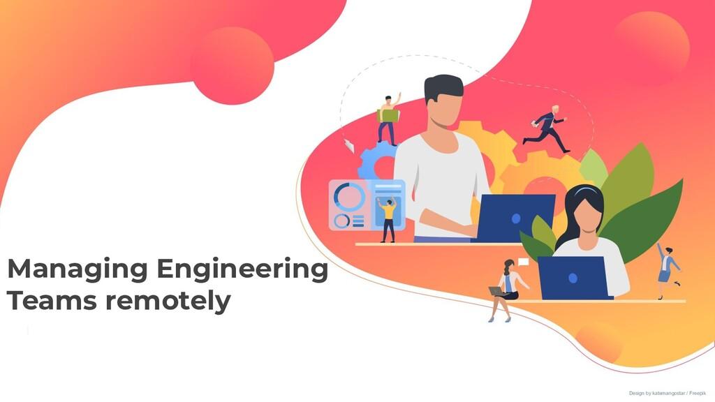 Managing Engineering Teams remotely Design by k...