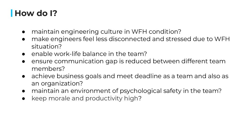 How do I? ● maintain engineering culture in WFH...