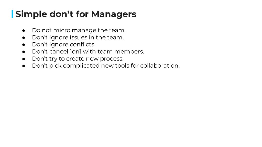 Simple don't for Managers ● Do not micro manage...