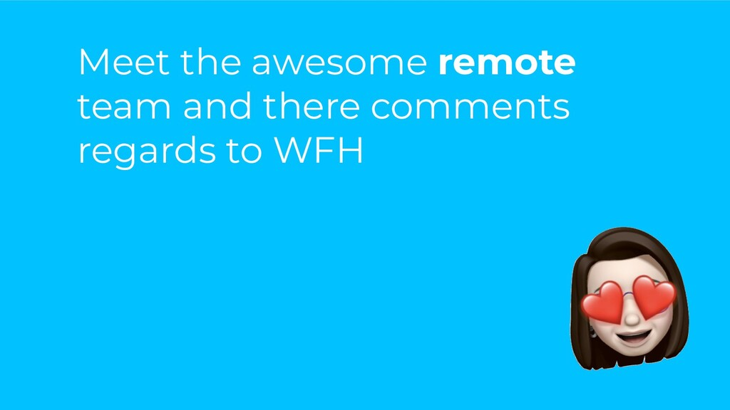 Meet the awesome remote team and there comments...