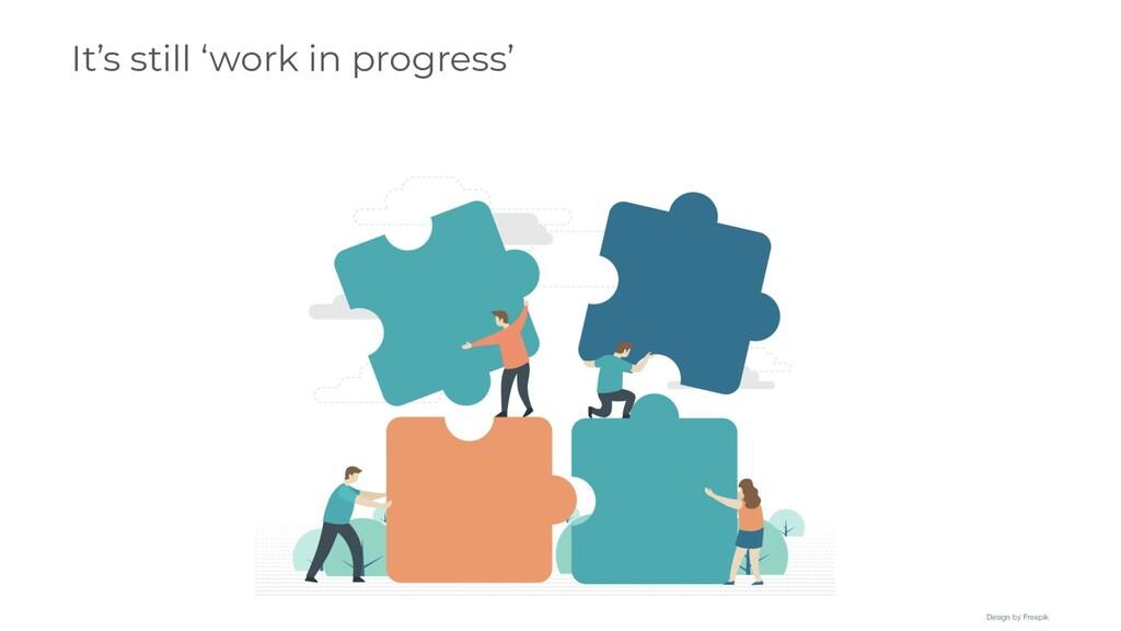 It's still 'work in progress' Design by Freepik
