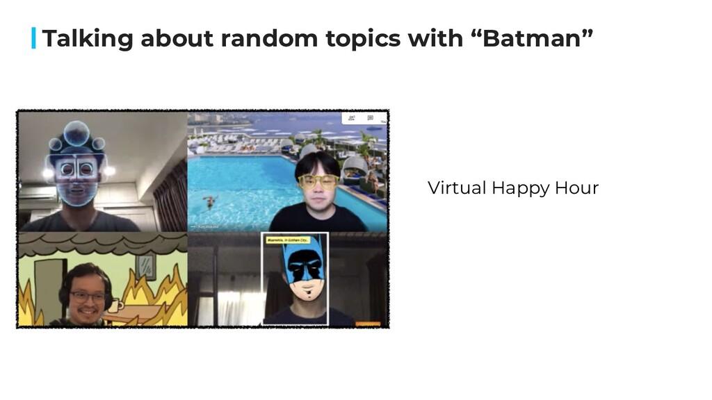 "Talking about random topics with ""Batman"" Virtu..."
