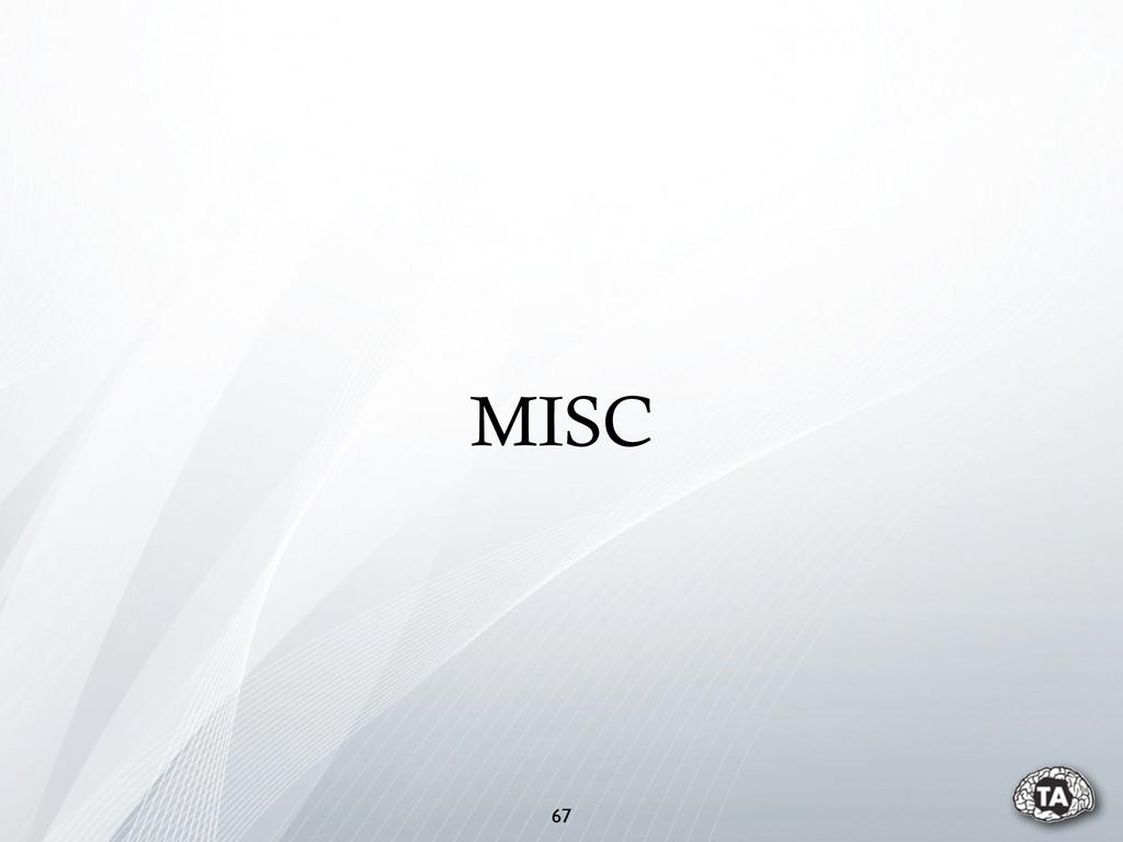 67 MISC