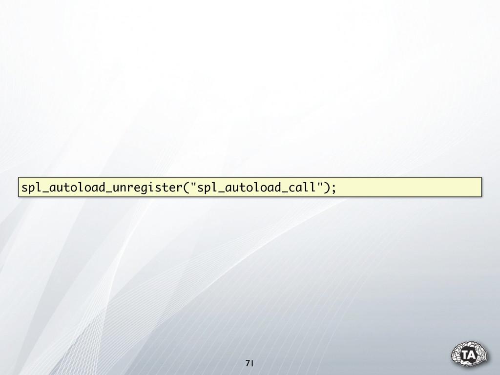 """71 spl_autoload_unregister(""""spl_autoload_call"""");"""