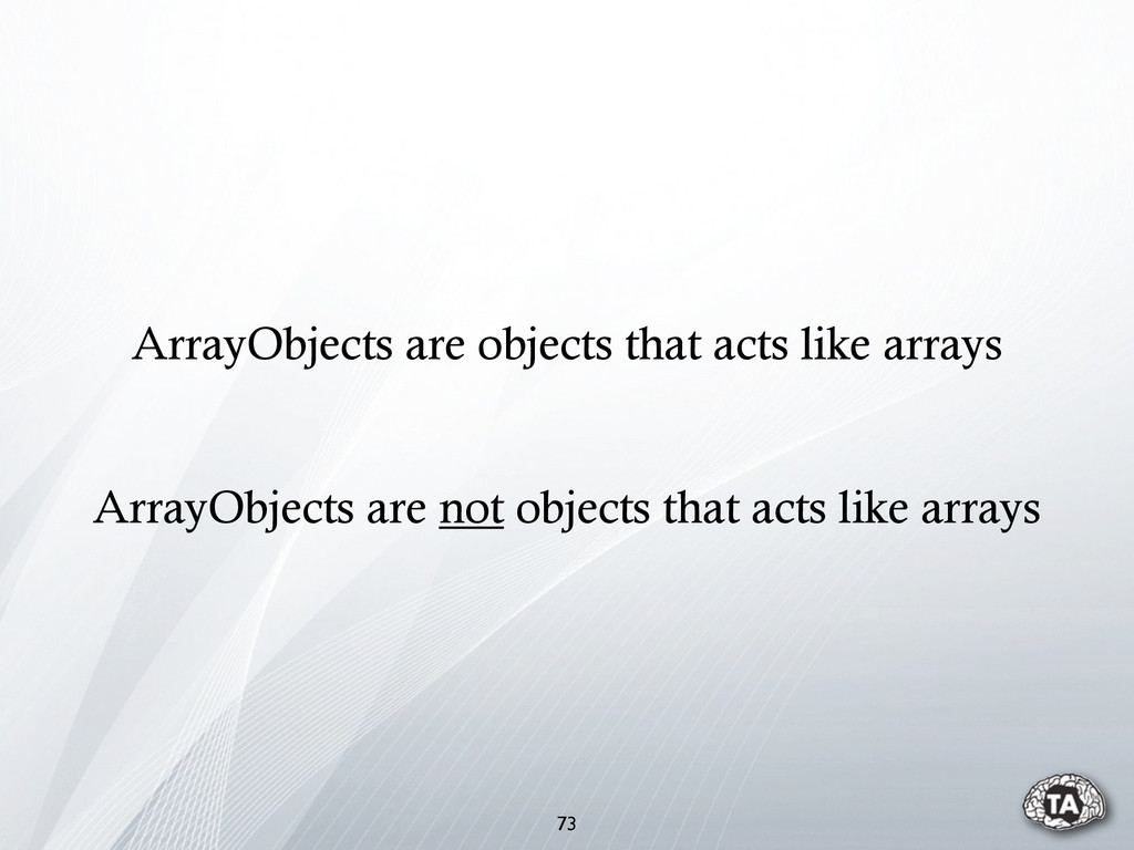 73 ArrayObjects are not objects that acts like ...