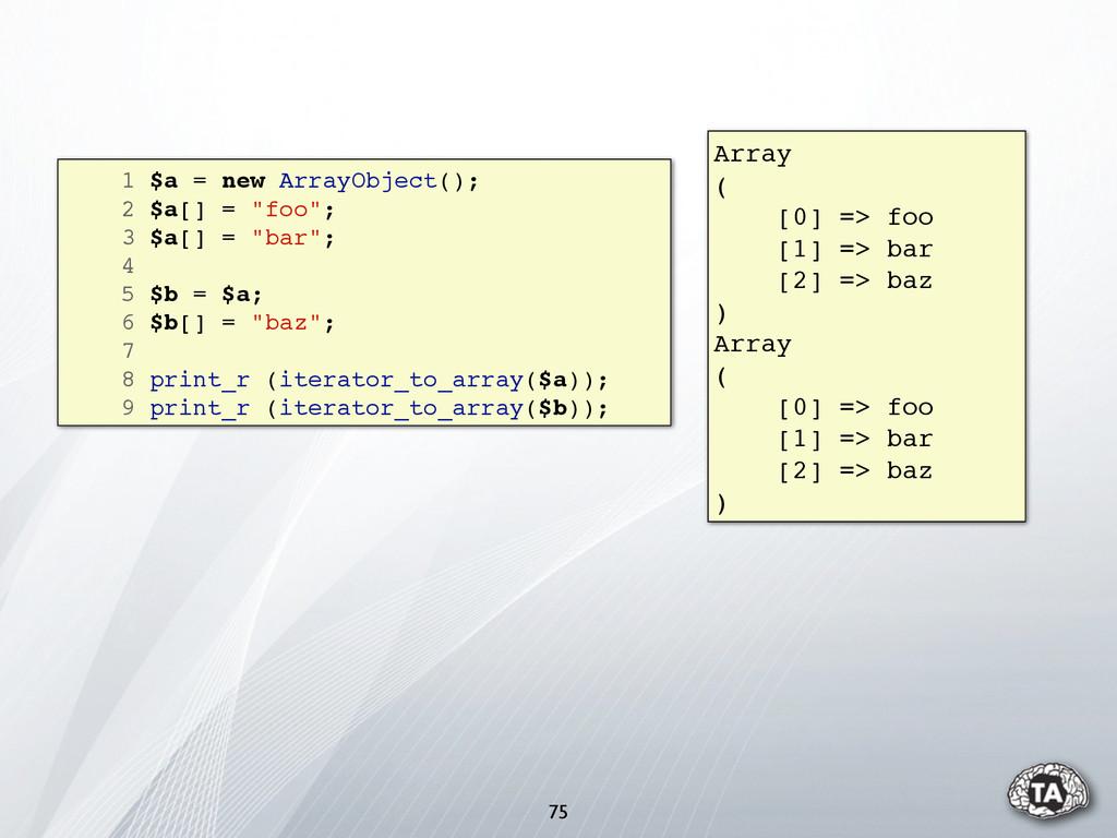 """75 1 $a = new ArrayObject(); 2 $a[] = """"foo""""; 3 ..."""