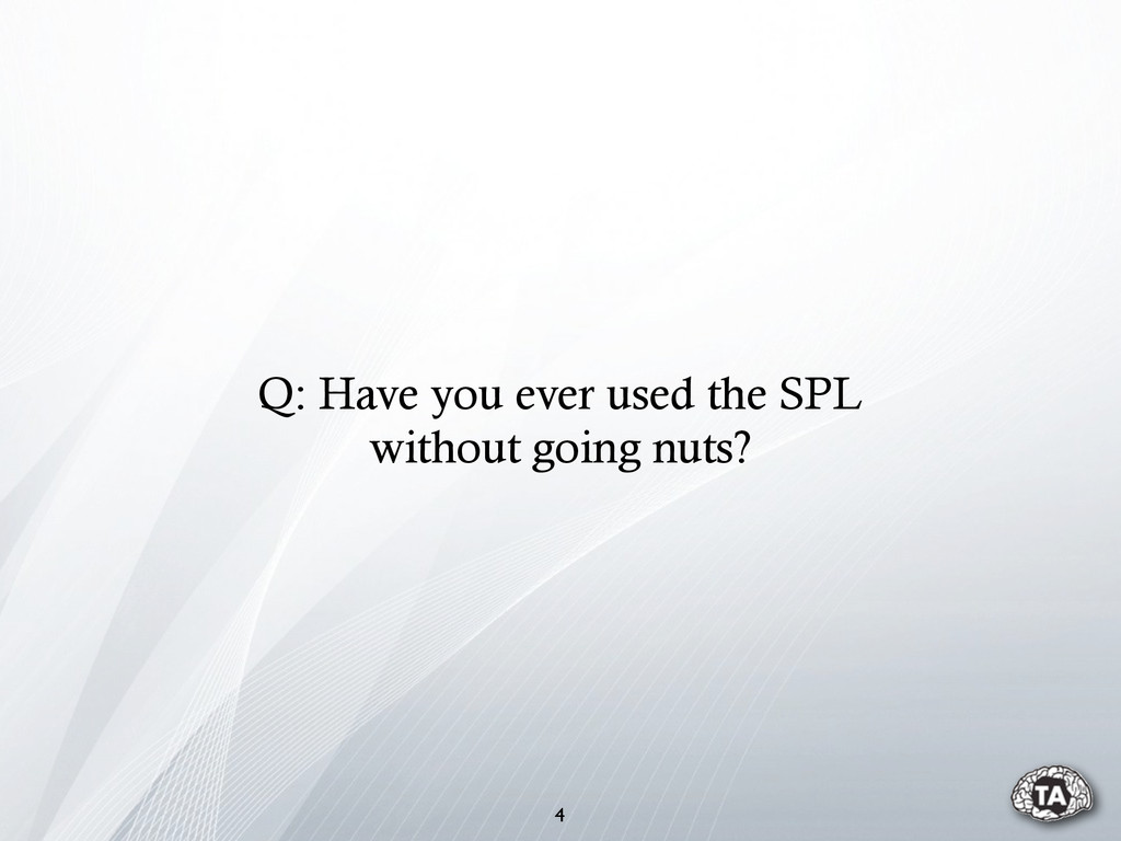 4 Q: Have you ever used the SPL without going n...