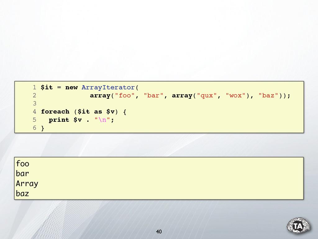 "40 1 $it = new ArrayIterator( 2 array(""foo"", ""b..."