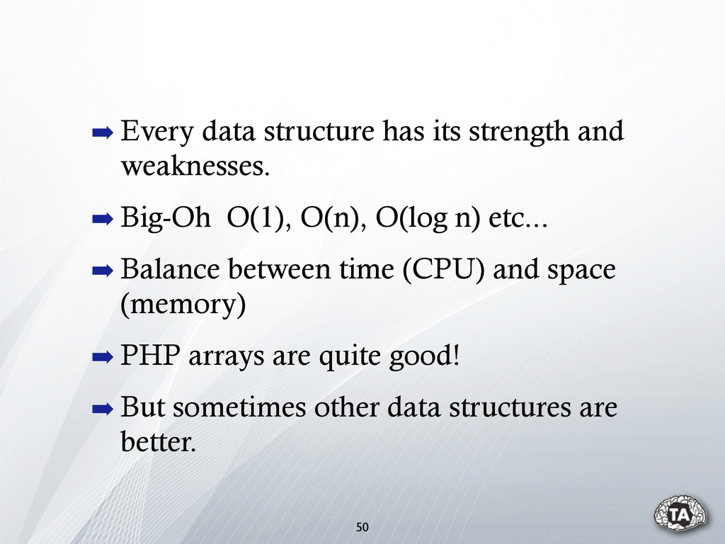 50 ➡ Every data structure has its strength and ...