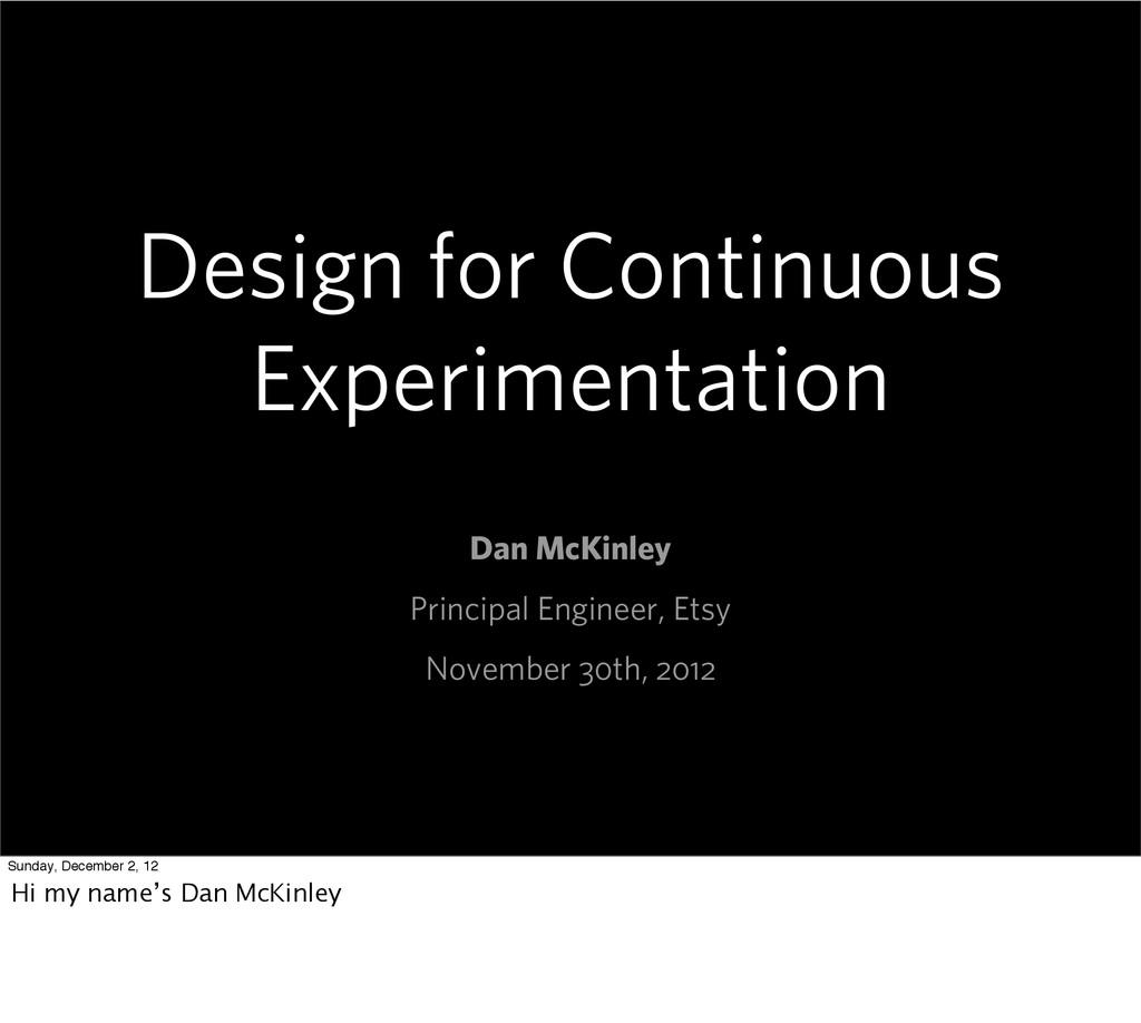 Design for Continuous Experimentation Dan McKin...