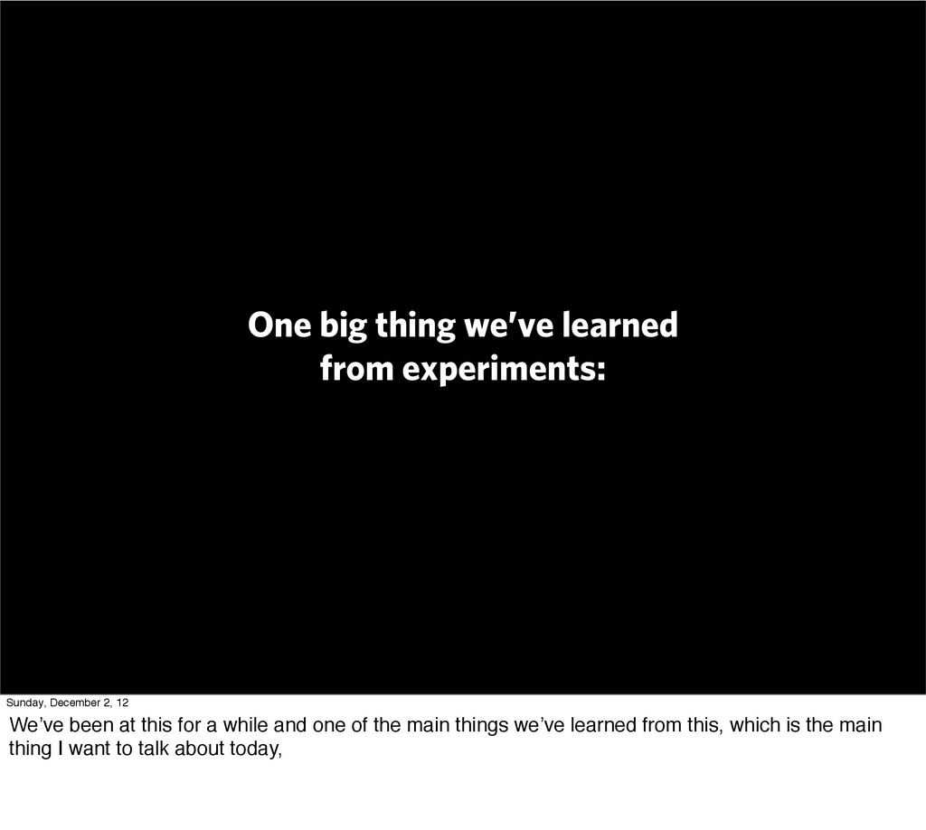 One big thing we've learned from experiments: S...
