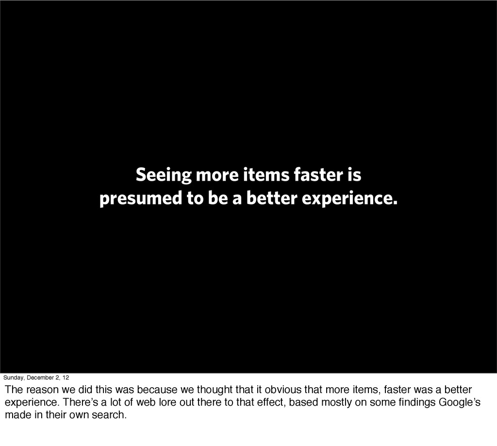 Seeing more items faster is presumed to be a be...