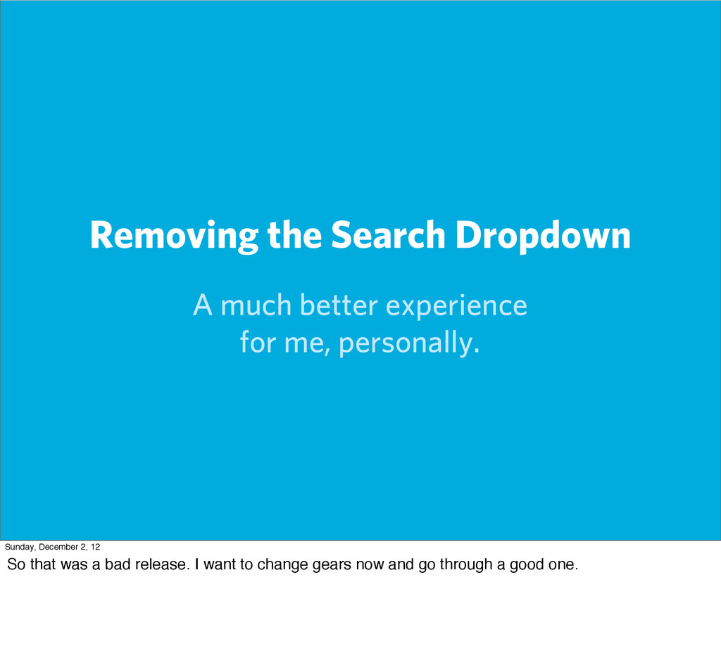 Removing the Search Dropdown A much better expe...