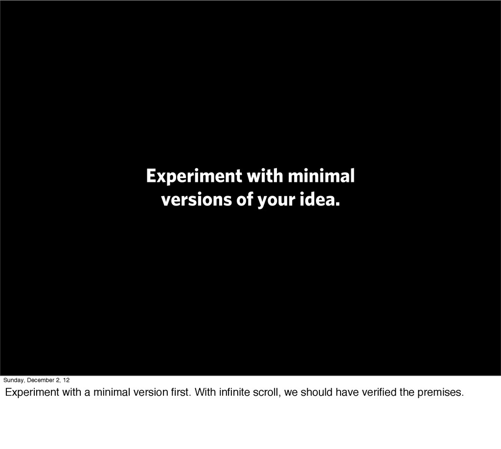 Experiment with minimal versions of your idea. ...