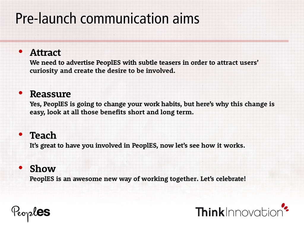 Pre-launch communication aims • Attract We need...