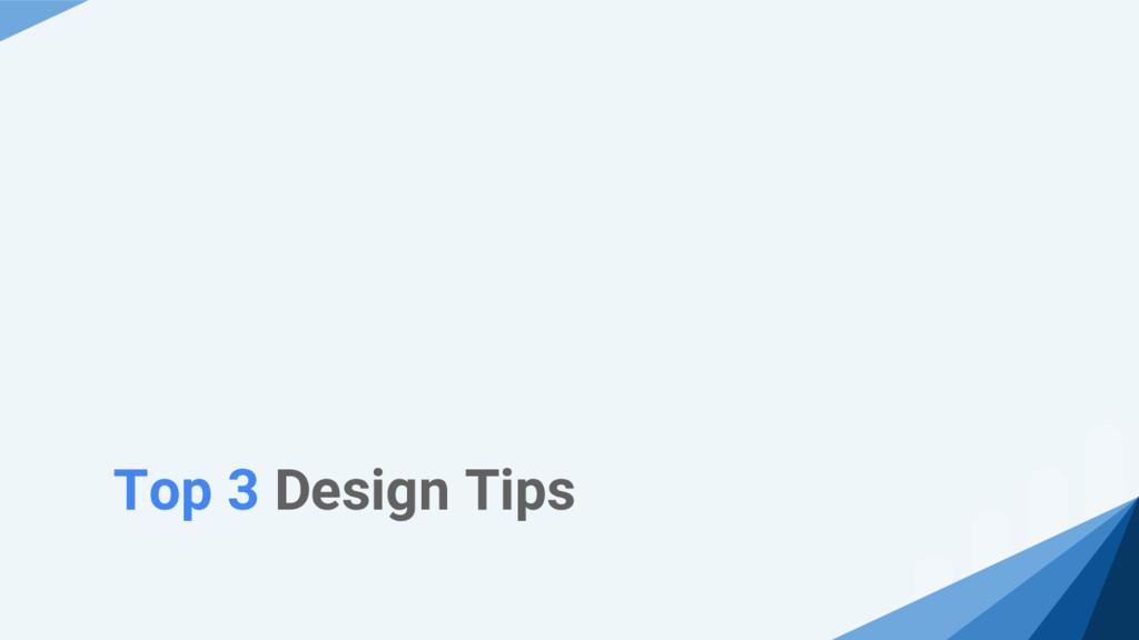 Top 3 Design Tips