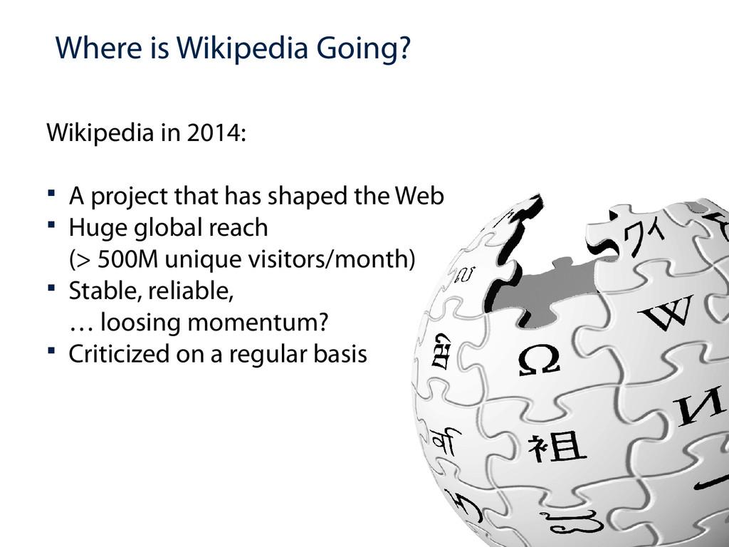 Where is Wikipedia Going? Wikipedia in 2014:  ...
