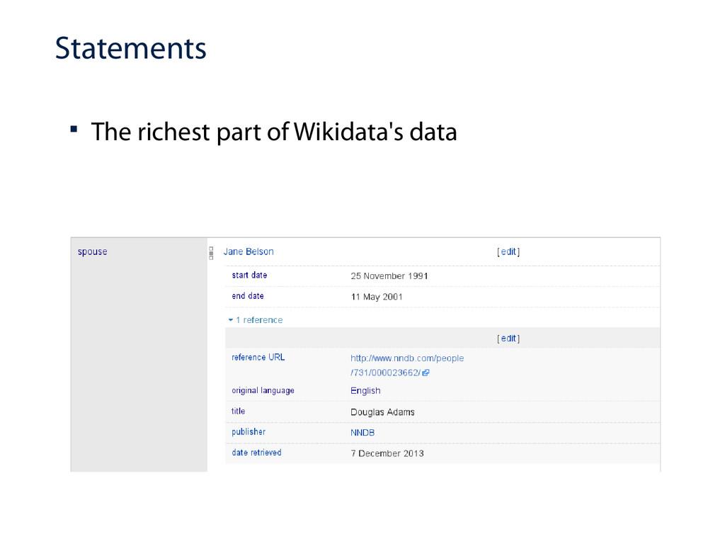 Statements  The richest part of Wikidata's data