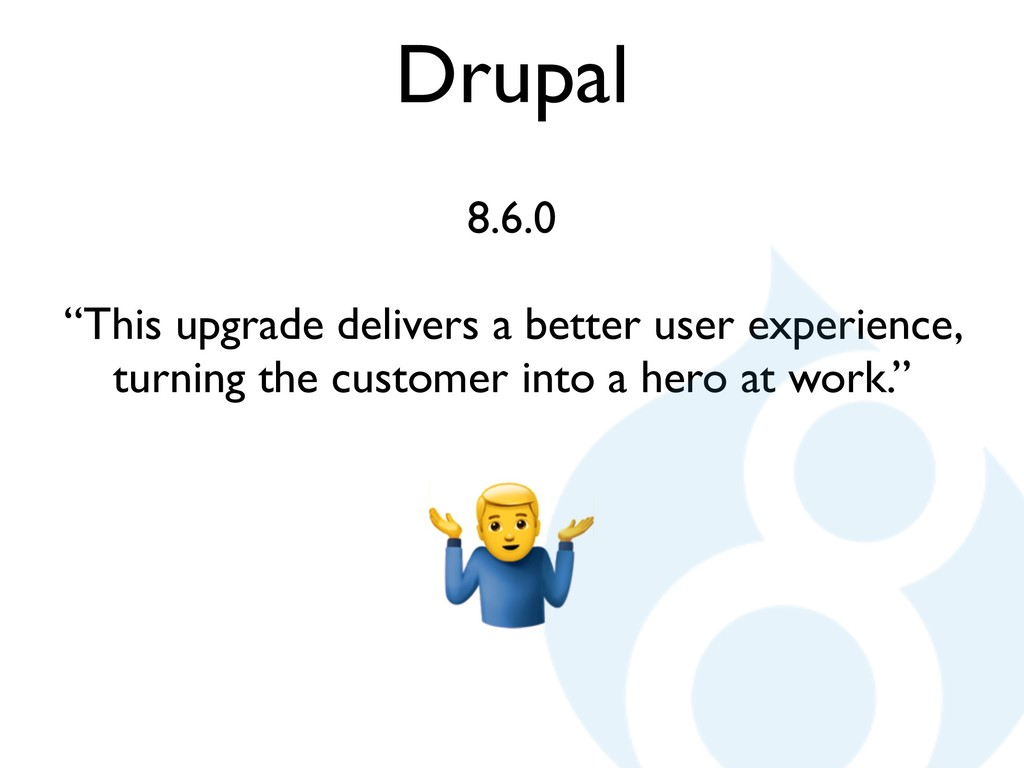 "Drupal 8.6.0 ""This upgrade delivers a better us..."