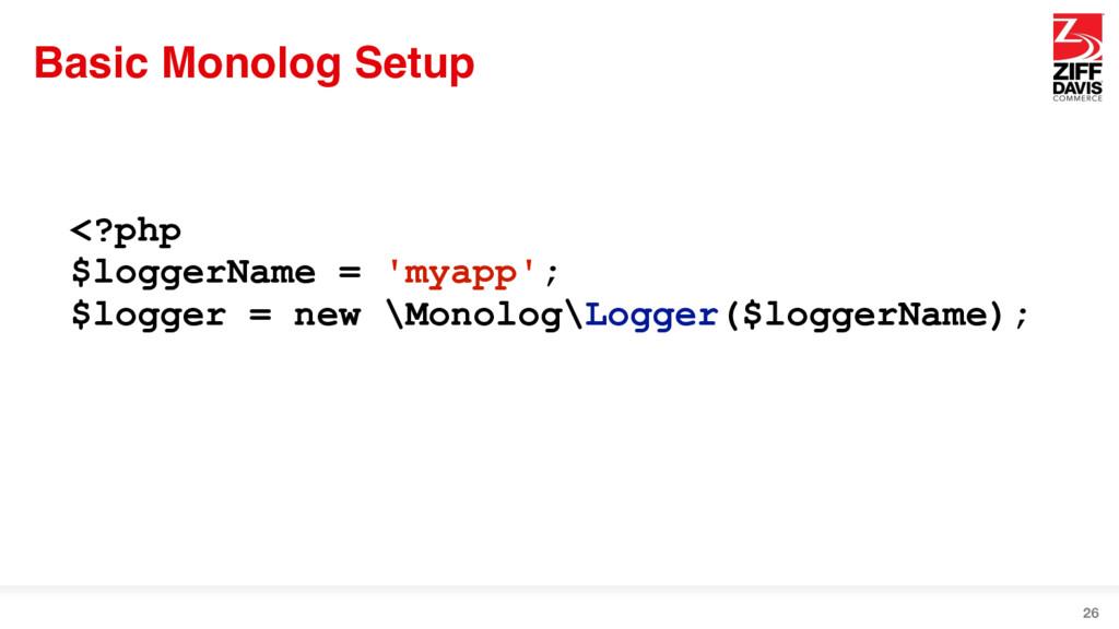 Basic Monolog Setup 26 <?php $loggerName = 'mya...