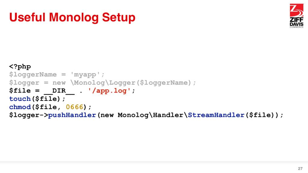 Useful Monolog Setup 27 <?php $loggerName = 'my...