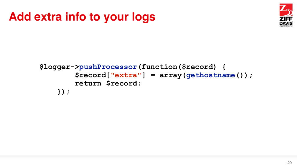 Add extra info to your logs 29 $logger->pushPro...
