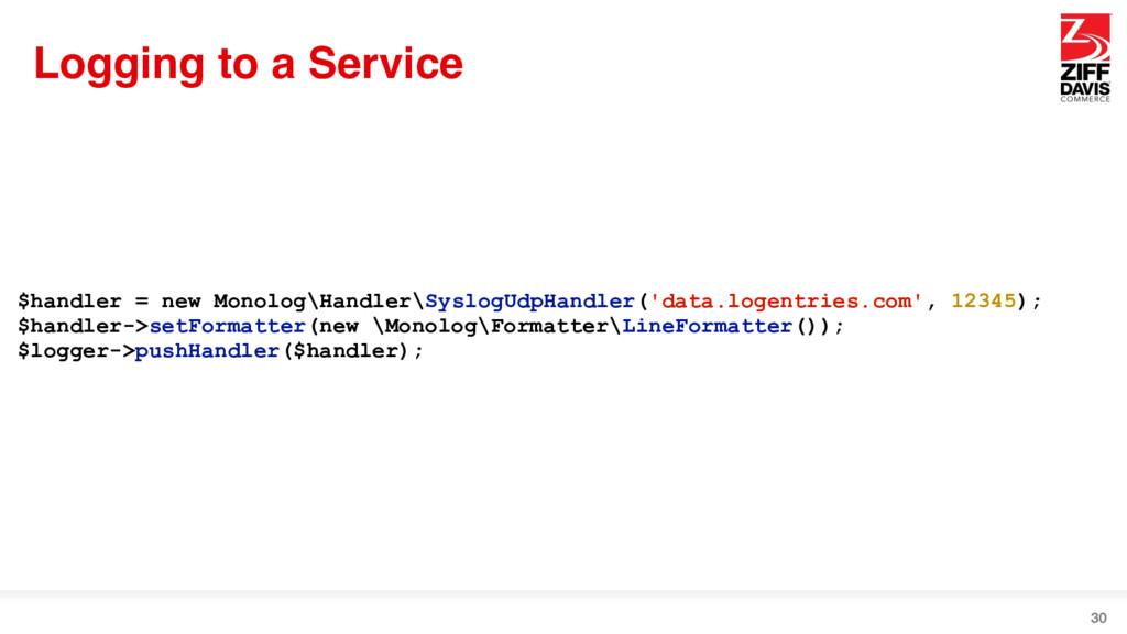Logging to a Service 30 $handler = new Monolog\...