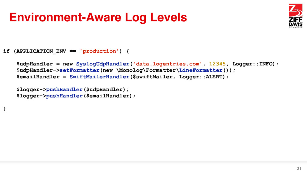 Environment-Aware Log Levels 31 if (APPLICATION...