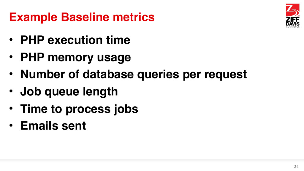 Example Baseline metrics • PHP execution time •...