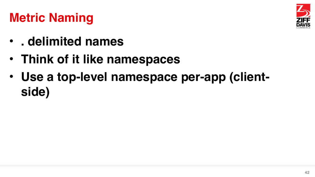 Metric Naming • . delimited names • Think of it...