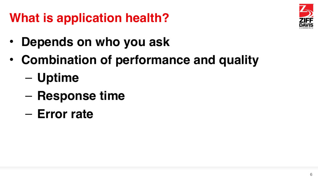 What is application health? • Depends on who yo...